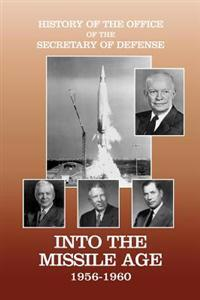 History of the Office of the Secretary of Defense, Volume IV: Into the Missile Age 1956-1960