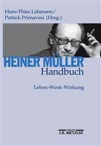 Heiner Müller-Handbuch: Leben - Werk - Wirkung