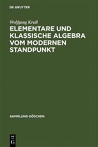 Elementare Und Klassische Algebra Vom Modernen Standpunkt