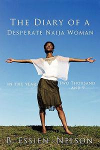 The Diary of a Desperate Naija Woman - in the Year Two Thousand and 9