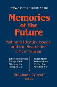Memories of the Future: National Identity Issues and the Search for a New Taiwan