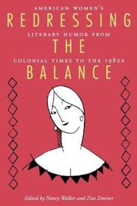 Redressing the Balance: American Womenas Literary Humor from Colonial Times to the 1980s