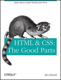 HTML & Css: The Good Parts: Better Ways to Build Websites That Work