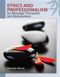 Ethics and Professionalism for Massage Therapists and Bodyworkers