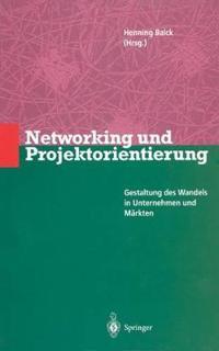 Networking Und Projektorientierung: Gestaltung Des Wandels in Unternehmen Und Märkten