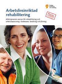Arbetslivsinriktad rehabilitering : arbetsgivarens ansvar för rehabilitering och arbetsanpassning i kommuner, landsting och företag