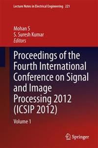 Proceedings of the Fourth International Conference on Signal and Image Processing 2012