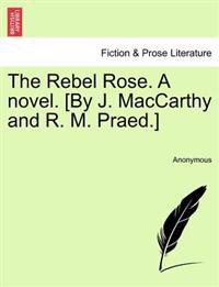 The Rebel Rose. a Novel. [By J. MacCarthy and R. M. Praed.] Vol. III