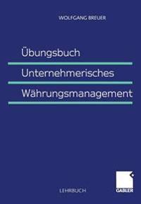 Ubungsbuch Unternehmerisches Wahrungsmanagement