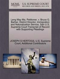 Leng May Ma, Petitioner, V. Bruce G. Barber, District Director, Immigration and Naturalization Service, San U.S. Supreme Court Transcript of Record with Supporting Pleadings