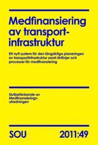 Medfinansiering av transportinfrastruktur (SOU 2011:49) : Ett nytt system för den långsiktiga planeringen av transportinfrastruktur samt riktlinjer och processer för medfinansiering
