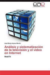 Analisis y Sistematizacion de La Television y El Video En Internet