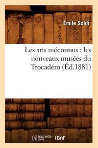 Les Arts Meconnus: Les Nouveaux Musees Du Trocadero (Ed.1881)