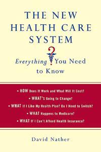 The New Health Care System: Everything You Need to Know: Everything You Need to Know