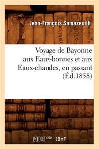 Voyage de Bayonne Aux Eaux-Bonnes Et Aux Eaux-Chaudes, En Passant (�d.1858)