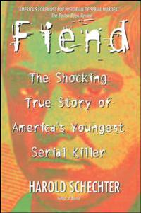 Fiend: The Shocking True Story of Americas Youngest Serial Killer