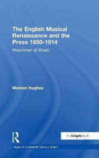 The English Musical Renaissance and the Press 1850-1914