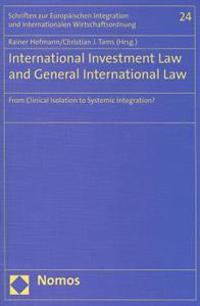 International Investment Law and General International Law: From Clinical Isolation to Systemic Integration?