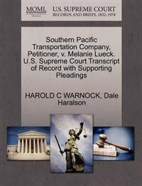 Southern Pacific Transportation Company, Petitioner, V. Melanie Lueck. U.S. Supreme Court Transcript of Record with Supporting Pleadings