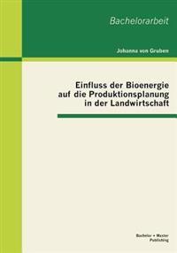 Einfluss Der Bioenergie Auf Die Produktionsplanung in Der Landwirtschaft