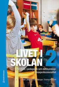 Livet i skolan 2 : grundbok i pedagogik och elevkunskap : lärarprofessionalitet