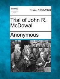 Trial of John R. McDowall