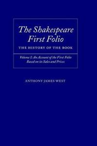 The Shakespeare First Folio: The History of the Book