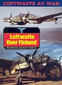 Luftwaffe Over Finland: Luftwaffe at War Series: Vol.18