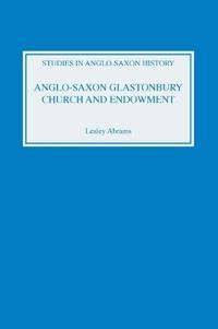 Anglo-Saxon Glastonbury: Church and Endowment