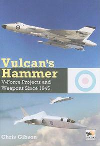 Vulcan's Hammer: V-Force Projects and Weapons Since 1945