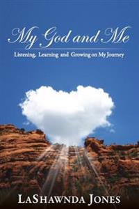 My God and Me: Listening, Learning and Growing on My Journey