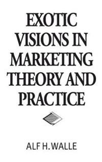 Exotic Visions in Marketing Theory and Practice