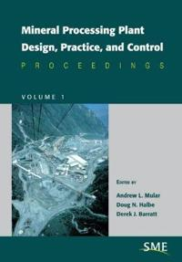 Mineral Processing Plant Design, Practice, and Control