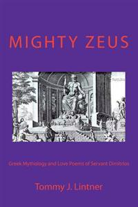 Mighty Zeus: Greek Mythology and Love Poems of Servant Dimitrios