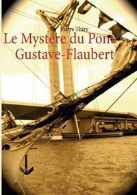 Le Myst Re Du Pont Gustave-Flaubert