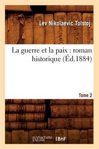 La Guerre Et La Paix: Roman Historique. Tome 2 (�d.1884)