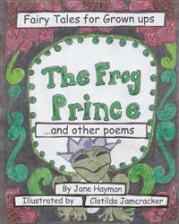 The Frog Prince and Other Poems: Fairy Tales for Grown Ups