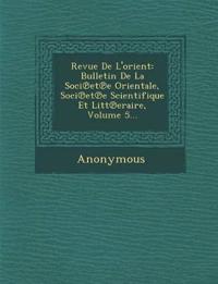 Revue de L'Orient: Bulletin de La Soci Et E Orientale, Soci Et E Scientifique Et Litt Eraire, Volume 5...