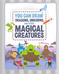 You Can Draw Dragons, Unicorns, and Other Magical Creatures