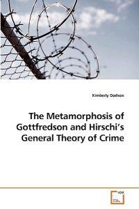 The Metamorphosis of Gottfredson and Hirschi's General Theory of Crime