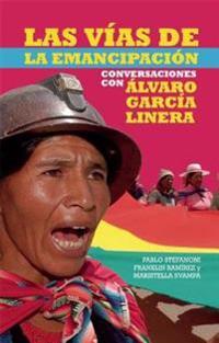 Las Vias de la Emancipacion: Conversaciones Con Alvaro Garcia Linera