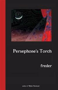 Persephone's Torch: A Novel in Three Acts