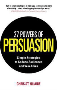27 powers of persuasion - simple strategies to seduce audiences and win all