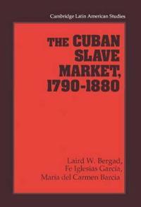 The Cuban Slave Market 1790-1880