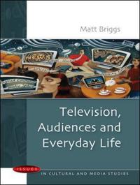 Television, Audiences and Everyday Life
