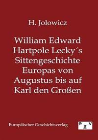 William Edward Hartpole Leckys Sittengeschichte Europas Von Augustus Bis Auf Karl Den Groen