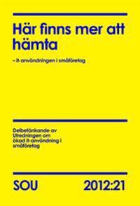 Här finns mer att hämta (SOU 2012:21) : – it-användningen i småföretag