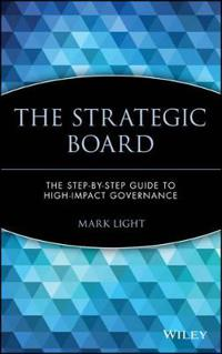 The Strategic Board: The Step-By-Step Guide to High-Impact Governance