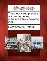 The Theory and Practice of Commerce and Maritime Affairs. Volume 2 of 2