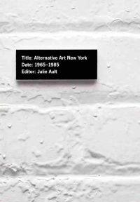Alternative Art New York, 1965-1985: A Cultural Politics Book for the Social Text Collective